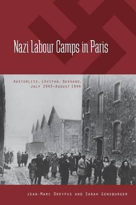 Nazi Labour Camps in Paris: Austerlitz, LA (c)vitan, Bassano, July 1943-August 1944 (Paperback)