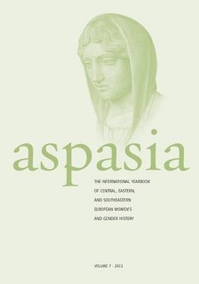 Aspasia - Volume 7: The International Yearbook of Central, Eastern and Southeastern European Women's and Gender History (Paperback)