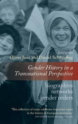Gender History in a Transnational Perspective: Networks, Biographies, Gender Orders (Hardback)