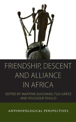 Friendship, Descent and Alliance in Africa: Anthropological Perspectives - Integration and Conflict Studies 10 (Hardback)