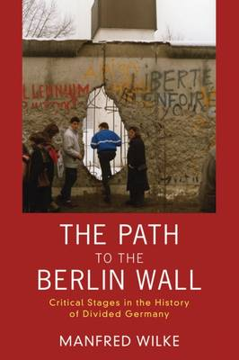The Path to the Berlin Wall: Critical Stages in the History of Divided Germany (Hardback)