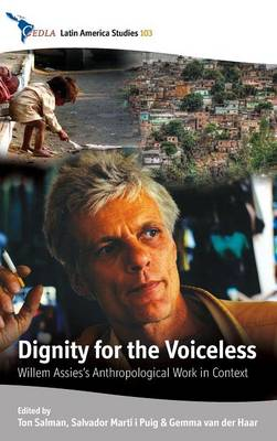Dignity for the Voiceless: Willem Assies's Anthropological Work in Context - CEDLA Latin America Studies 103 (Hardback)