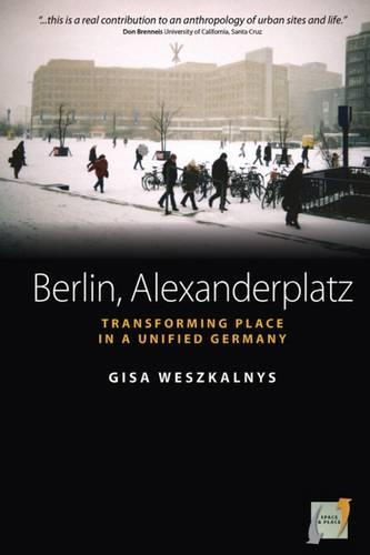 Berlin, Alexanderplatz: Transforming Place in a Unified Germany - Space and Place 1 (Paperback)
