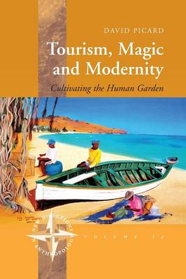 Tourism, Magic and Modernity: Cultivating the Human Garden - New Directions in Anthropology 32 (Paperback)