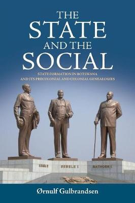 The State and the Social: State Formation in Botswana and its Precolonial and Colonial Genealogies (Paperback)