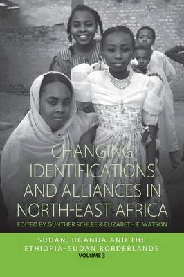 Changing Identifications and Alliances in North-East Africa: Changing Identifications and Alliances in North-east Africa Sudan, Uganda, and the Ethiopia-Sudan Borderlands Volume II - Integration and Conflict Studies 3 (Paperback)