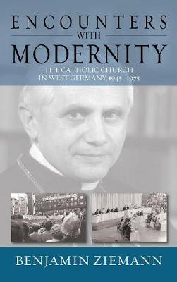 Encounters with Modernity: The Catholic Church in West Germany, 1945-1975 - Studies in German History 17 (Hardback)