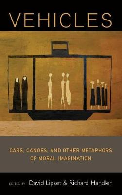 Vehicles: Cars, Canoes and Other Metaphors of Moral Imagination (Hardback)