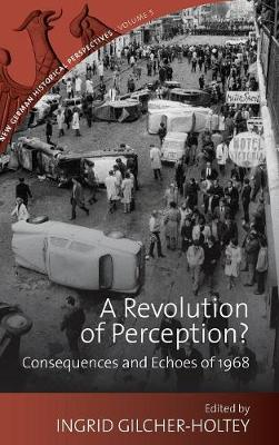 A Revolution of Perception?: Consequences and Echoes of 1968 - New German Historical Perspectives 5 (Hardback)