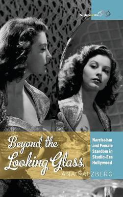 Beyond the Looking Glass: Narcissism and Female Stardom in Studio-Era Hollywood (Hardback)