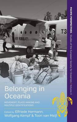 Belonging in Oceania: Movement, Place-Making and Multiple Identifications - Pacific Perspectives: Studies of the European Society for Oceanists 3 (Hardback)