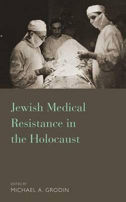 Jewish Medical Resisitance in the Holocaust (Hardback)