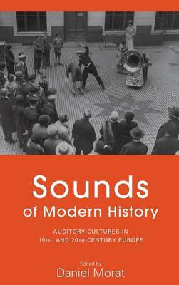 Sounds of Modern History: Auditory Cultures in 19th and 20th Century Europe (Hardback)