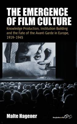 The Emergence of Film Culture: Knowledge Production, Institution Building, and the Fate of the Avant-Garde in Europe, 1919-1945 - Film Europa 16 (Hardback)