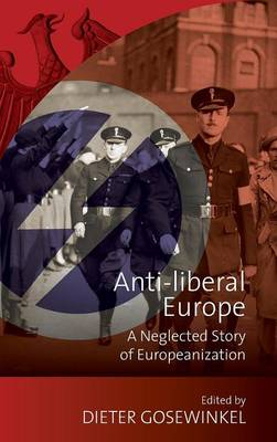 Anti-liberal Europe: A Neglected Story of Europeanization - New German Historical Perspectives 6 (Hardback)