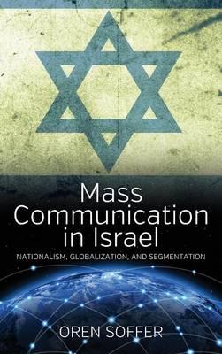 Mass Communication In Israel: Nationalism, Globalization, and Segmentation (Hardback)