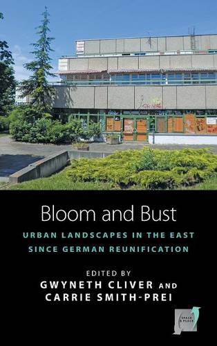 Bloom and Bust: Urban Landscapes in the East since German Reunification - Space and Place 13 (Hardback)
