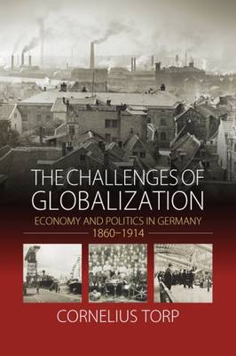 The Challenges of Globalization: Economy and Politics in Germany, 1860-1914 (Hardback)