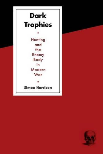 Dark Trophies: Hunting and the Enemy Body in Modern War (Paperback)
