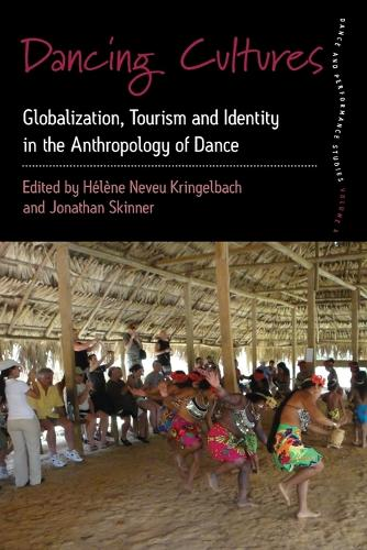 Dancing Cultures: Globalization, Tourism and Identity in the Anthropology of Dance - Dance and Performance Studies 4 (Paperback)