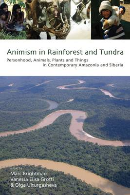 Animism in Rainforest and Tundra: Personhood, Animals, Plants and Things in Contemporary Amazonia and Siberia (Paperback)