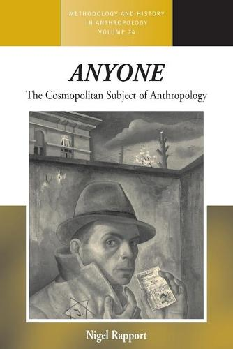 <i>Anyone</i>: The Cosmopolitan Subject of Anthropology - Methodology & History in Anthropology 24 (Paperback)