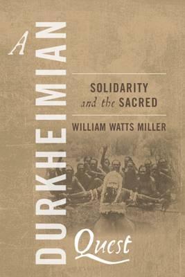 A Durkheimian Quest: Solidarity adn the Sacred (Paperback)