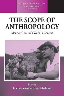 The Scope of Anthropology: Maurice Godeliera  s Work in Context - Methodology & History in Anthropology 23 (Paperback)