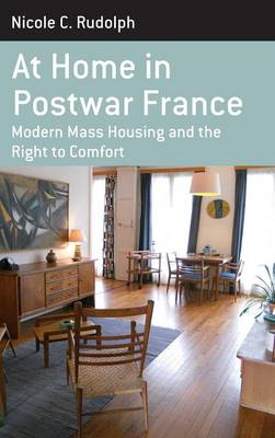 At Home in Postwar France: Modern Mass Housing and the Right to Comfort - Berghahn Monographs in French Studies 14 (Hardback)