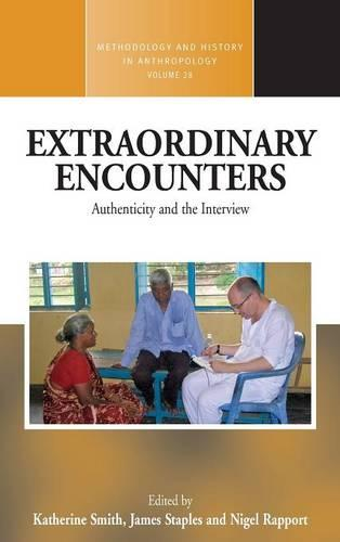 Extraordinary Encounters: Authenticity and the Interview - Methodology & History in Anthropology 28 (Hardback)