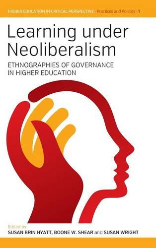 Learning Under Neoliberalism: Ethnographies of Governance in Higher Education - Higher Education in Critical Perspective: Practices & Policies 1 (Hardback)