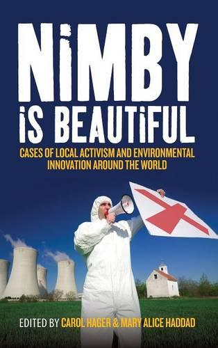 NIMBY is Beautiful: Cases of Local Activisim and Environmental Innovation Around the World (Hardback)