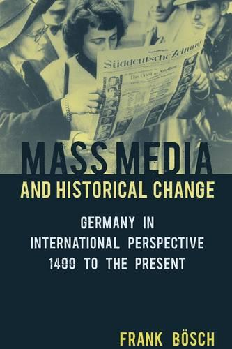 Mess Media and Historical Change: Germany in International Perspective, 1400 to the Present (Hardback)