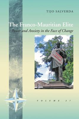 The Franco-Mauritian Elite: Power and Anxiety in the Face of Change - New Directions in Anthropology 37 (Hardback)