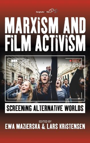 Marxism and Film Activism: Screening Alternative Worlds (Hardback)