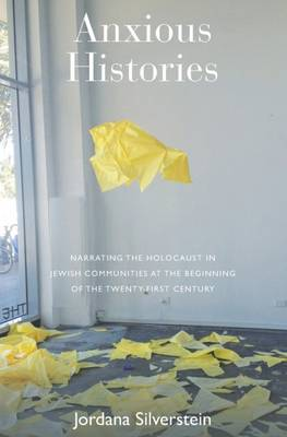 Anxious Histories: Narrating the Holocaust in Jewish Communities at the Beginning of the Twenty-First Century (Hardback)