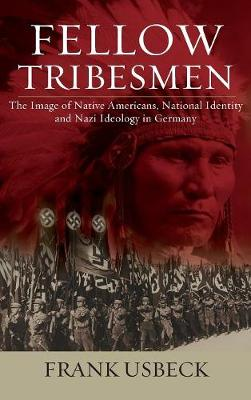 Fellow Tribesmen: The Image of Native Americans, National Identity, and Nazi Ideology in Germany - Studies in German History 19 (Hardback)