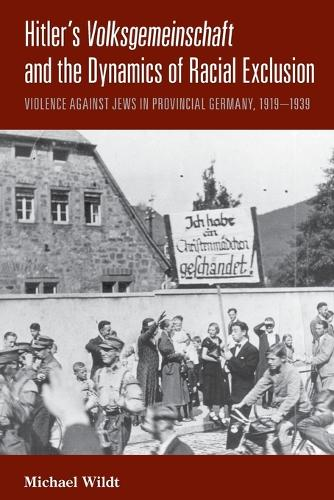 """Hitler's <i>Volksgemeinschaft</i> and the Dynamics of Racial Exclusion: Violence against Jews in Provincial Germany, 1919a """"1939 (Paperback)"""