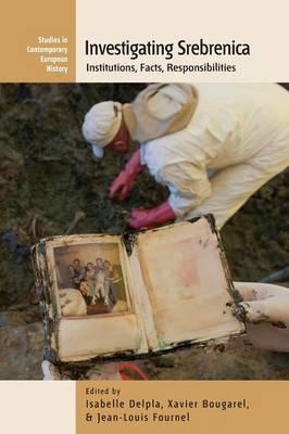 Investigating Srebrenica: Institutions, Facts, Responsibilities - Contemporary European History 12 (Paperback)