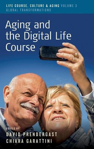 Aging and the Digital Life Course - Life Course, Culture and Aging: Global Transformations 3 (Hardback)