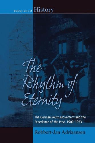 The Rhythm of Eternity: The German Youth Movement and the Experience of the Past, 1900-1933 - Making Sense of History 22 (Hardback)