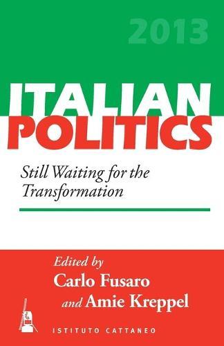 Still Waiting for the Transformation - Italian Politics 29 (Paperback)
