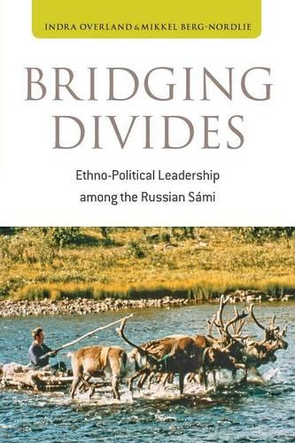 Bridging Divides: Ethno-Political Leadership among the Russian SA!mi (Paperback)