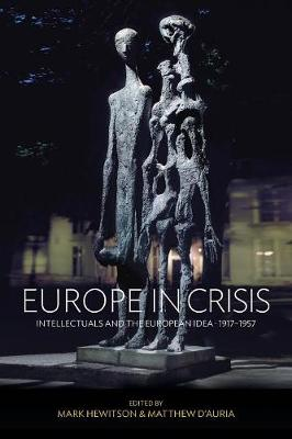 Europe in Crisis: Intellectuals and the European Idea, 1917-1957 (Paperback)