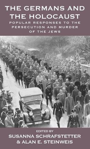 The Germans and the Holocaust: Popular Responses to the Persecution and Murder of the Jews - Vermont Studies on Nazi Germany and the Holocaust 6 (Hardback)