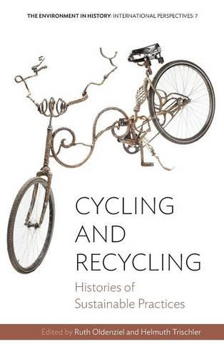 Cycling and Recycling: Histories of Sustainable Practices - Environment in History: International Perspectives 7 (Hardback)