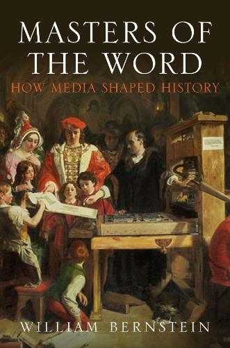 Masters of the Word: How Media Shaped History (Hardback)