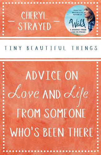 Tiny Beautiful Things: Advice on Love and Life from Someone Who's Been There (Paperback)