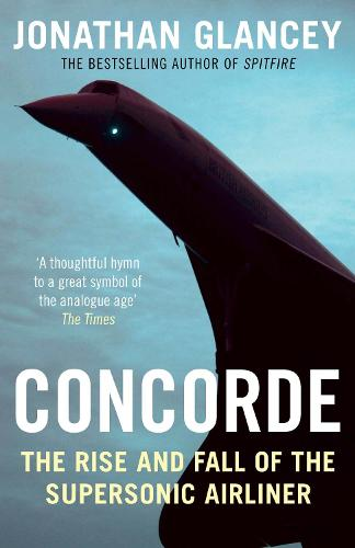 Concorde: The Rise and Fall of the Supersonic Airliner (Paperback)