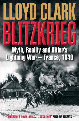 Blitzkrieg: Myth, Reality and Hitler's Lightning War - France, 1940 (Paperback)